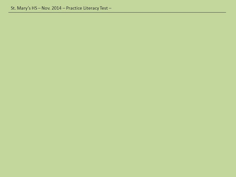 St. Mary's HS – Nov. 2014 – Practice Literacy Test –