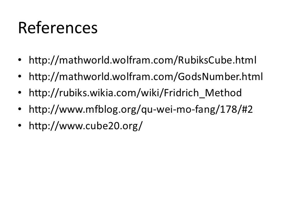 References http://mathworld.wolfram.com/RubiksCube.html http://mathworld.wolfram.com/GodsNumber.html http://rubiks.wikia.com/wiki/Fridrich_Method http://www.mfblog.org/qu-wei-mo-fang/178/#2 http://www.cube20.org/