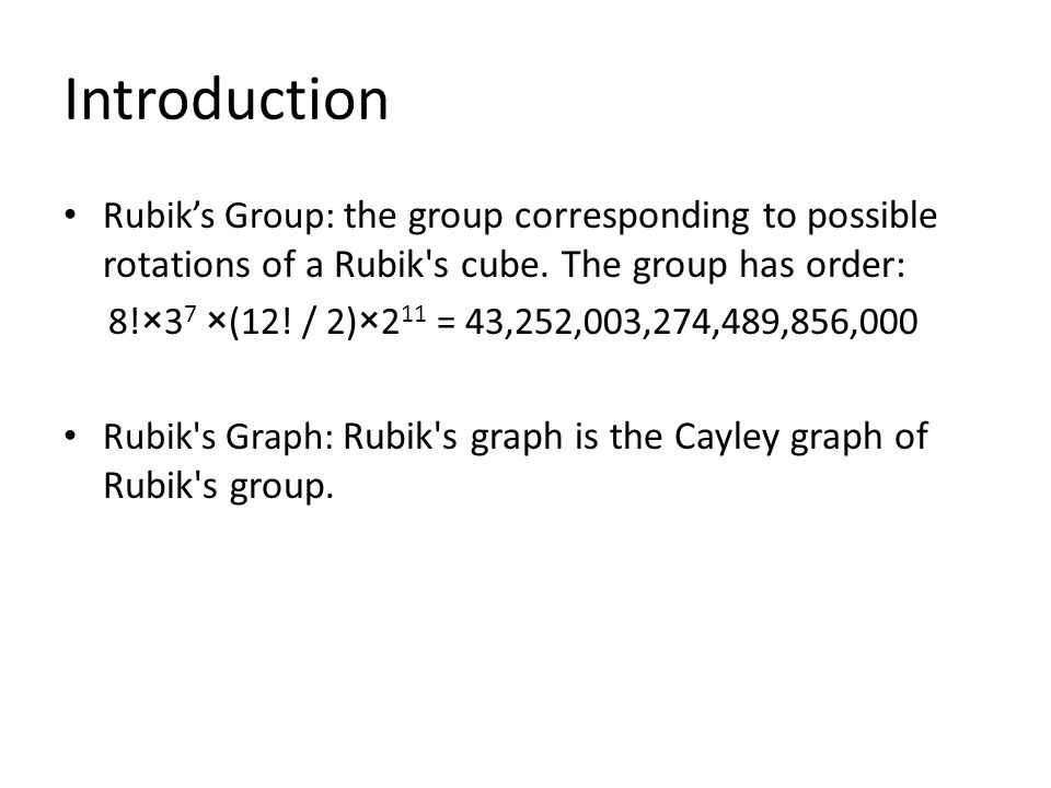 Introduction Rubik's Group: the group corresponding to possible rotations of a Rubik s cube.