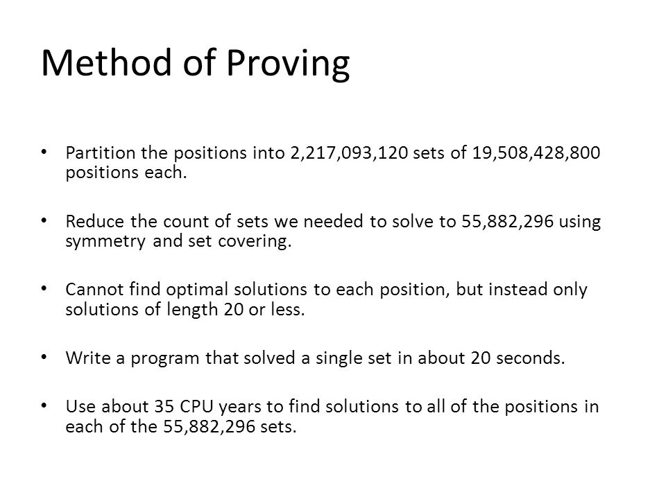 Method of Proving Partition the positions into 2,217,093,120 sets of 19,508,428,800 positions each.