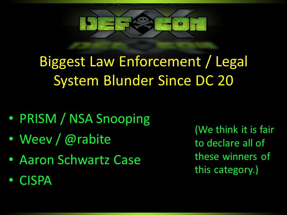 PRISM / NSA Snooping Weev / @rabite Aaron Schwartz Case CISPA Biggest Law Enforcement / Legal System Blunder Since DC 20 (We think it is fair to declare all of these winners of this category.)