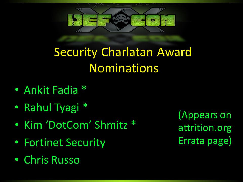 Ankit Fadia * Rahul Tyagi * Kim 'DotCom' Shmitz * Fortinet Security Chris Russo Security Charlatan Award Nominations (Appears on attrition.org Errata page)