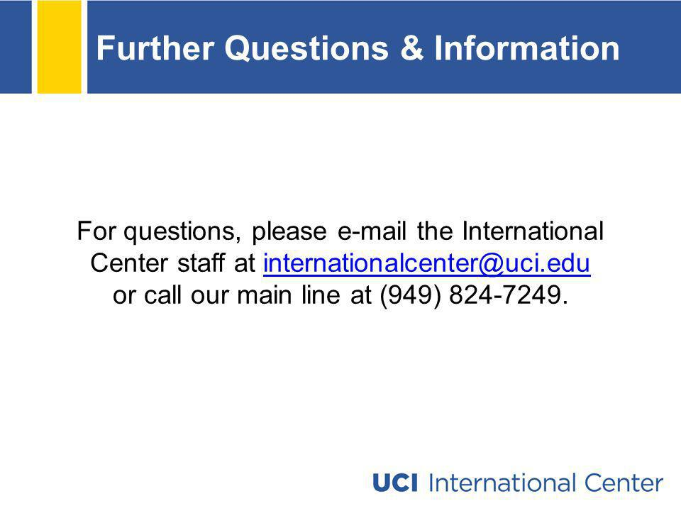 Further Questions & Information For questions, please e-mail the International Center staff at internationalcenter@uci.edu or call our main line at (9