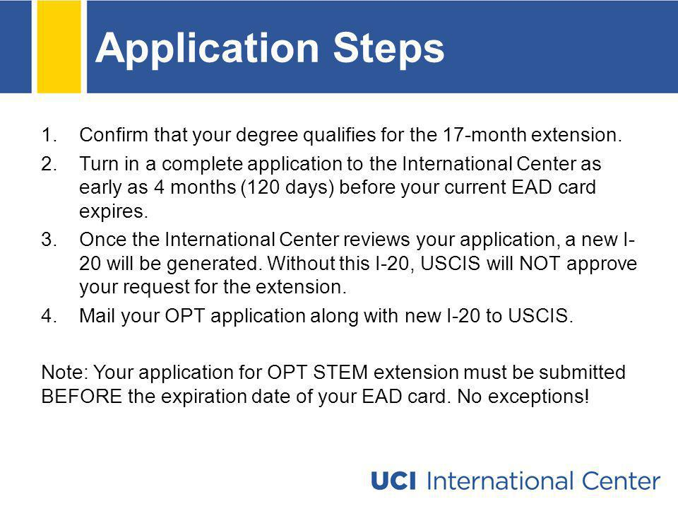 Application Steps 1.Confirm that your degree qualifies for the 17-month extension. 2.Turn in a complete application to the International Center as ear