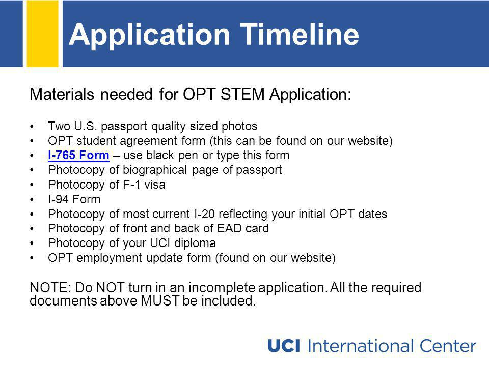 Application Timeline Materials needed for OPT STEM Application: Two U.S. passport quality sized photos OPT student agreement form (this can be found o