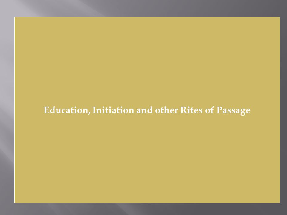 Education, Initiation and other Rites of Passage