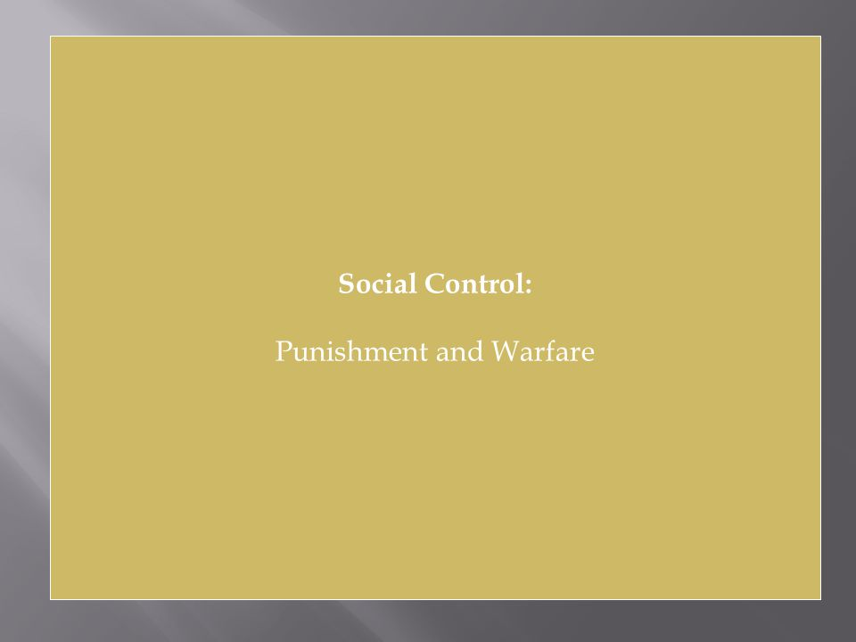 Social Control: Punishment and Warfare