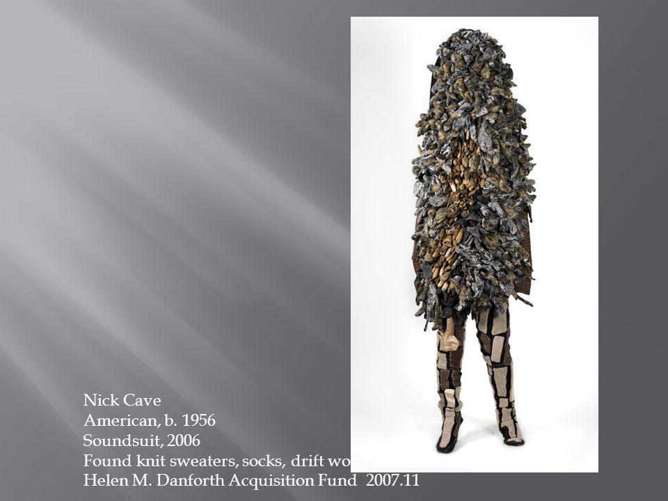 Nick Cave American, b. 1956 Soundsuit, 2006 Found knit sweaters, socks, drift wood, dryer lint, and paint Helen M. Danforth Acquisition Fund 2007.11