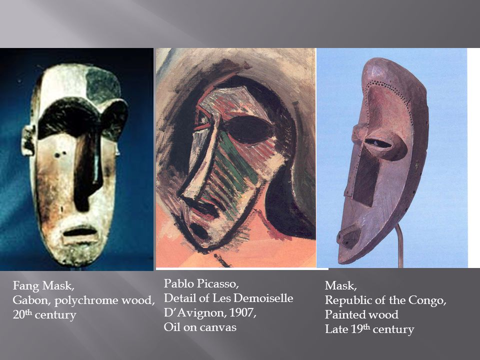 Fang Mask, Gabon, polychrome wood, 20 th century Mask, Republic of the Congo, Painted wood Late 19 th century Pablo Picasso, Detail of Les Demoiselle D'Avignon, 1907, Oil on canvas