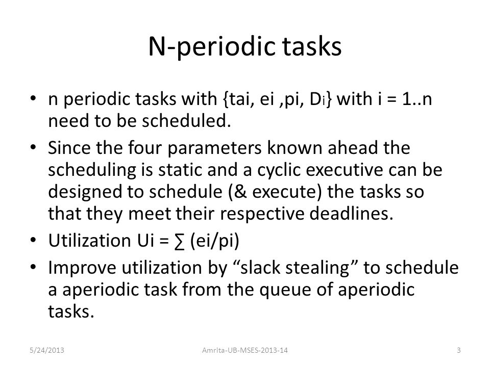 N-periodic tasks n periodic tasks with {tai, ei,pi, D i } with i = 1..n need to be scheduled.