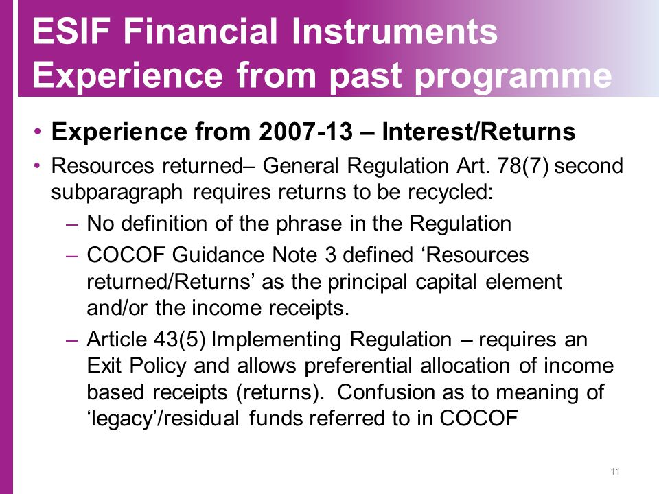 ESIF Financial Instruments Experience from past programme Experience from 2007-13 – Interest/Returns Resources returned– General Regulation Art. 78(7)