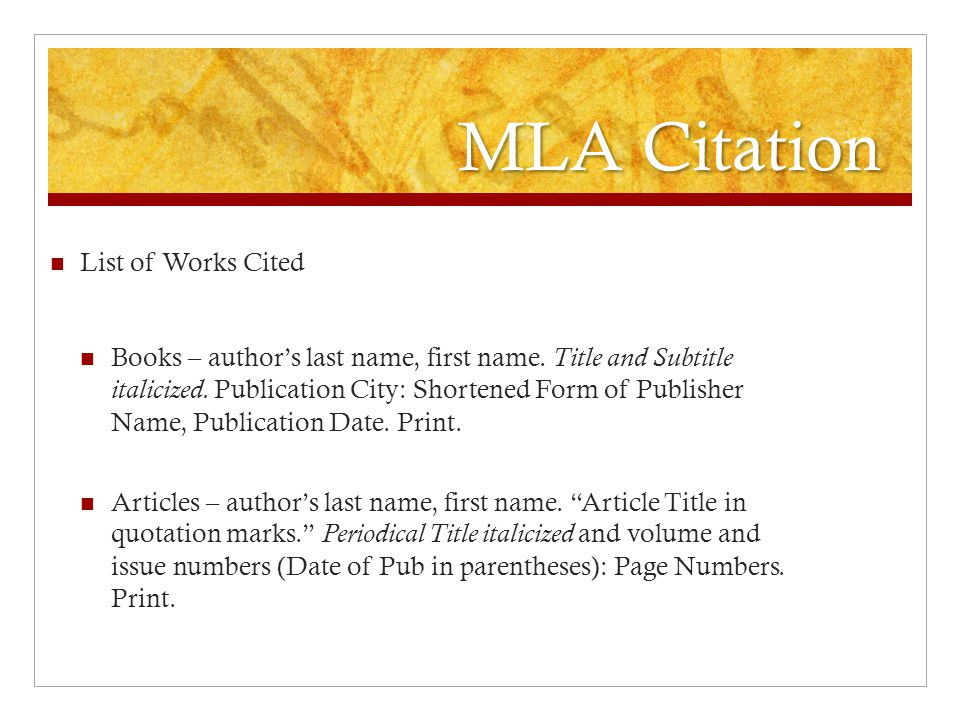 MLA Citation List of Works Cited Books – author's last name, first name. Title and Subtitle italicized. Publication City: Shortened Form of Publisher