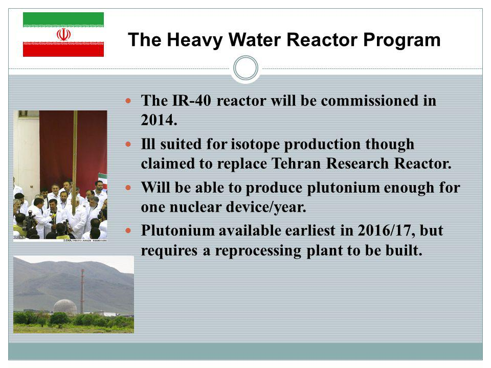 The Heavy Water Reactor Program The IR-40 reactor will be commissioned in 2014.