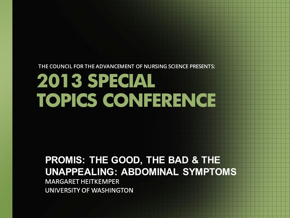 PROMIS: THE GOOD, THE BAD & THE UNAPPEALING: ABDOMINAL SYMPTOMS MARGARET HEITKEMPER UNIVERSITY OF WASHINGTON