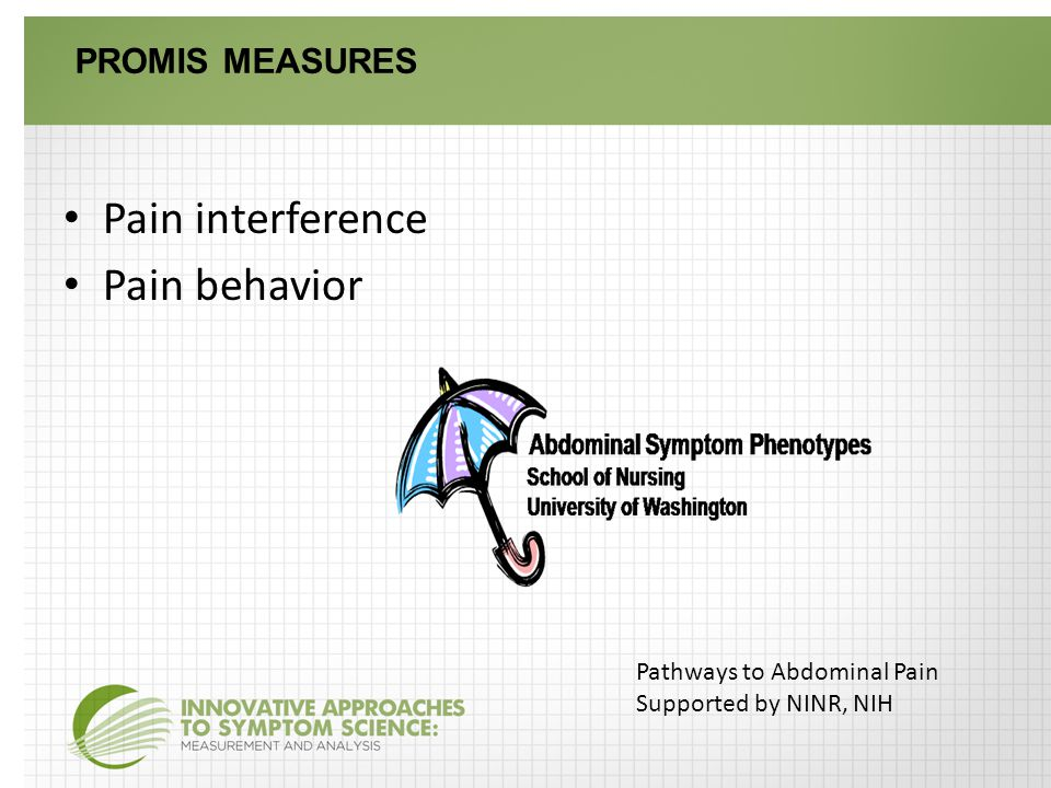 PROMIS MEASURES Pain interference Pain behavior Pathways to Abdominal Pain Supported by NINR, NIH