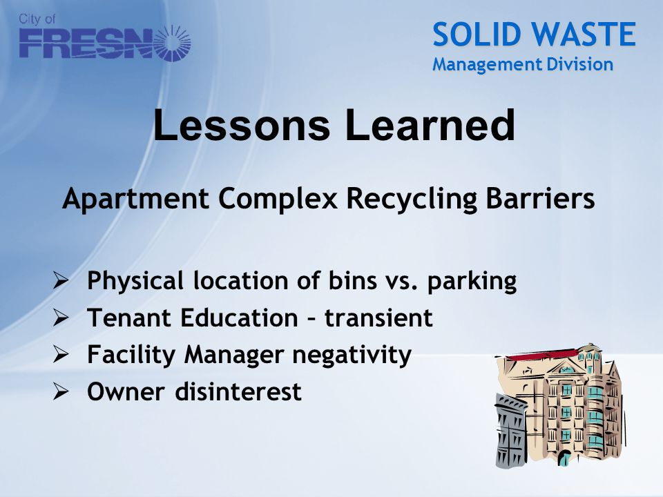 SOLID WASTE Management Division Apartment Complex Recycling Barriers  Physical location of bins vs.