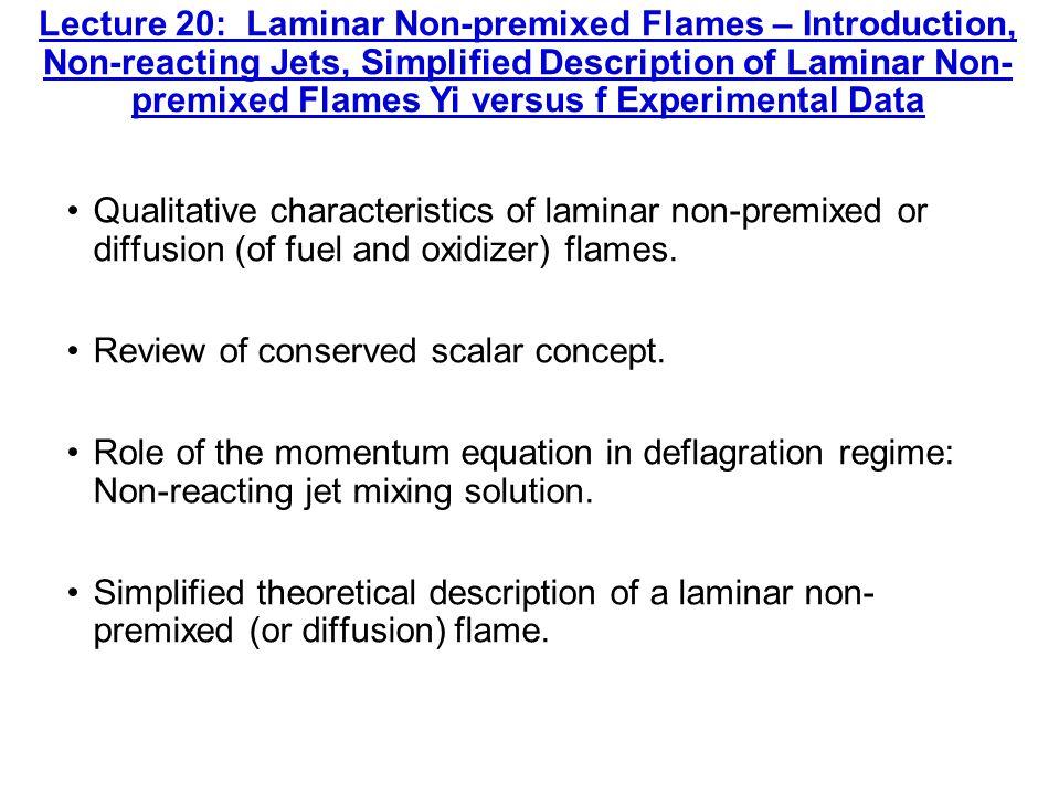Lecture 20: Laminar Non-premixed Flames – Introduction, Non-reacting Jets, Simplified Description of Laminar Non- premixed Flames Yi versus f Experime