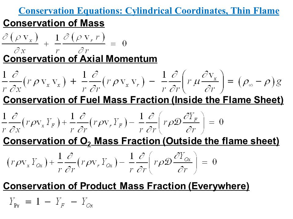 Conservation of Mass Conservation of Axial Momentum Conservation Equations: Cylindrical Coordinates, Thin Flame Conservation of Fuel Mass Fraction (In