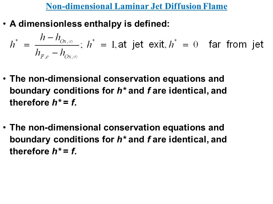 A dimensionless enthalpy is defined: Non-dimensional Laminar Jet Diffusion Flame The non-dimensional conservation equations and boundary conditions fo