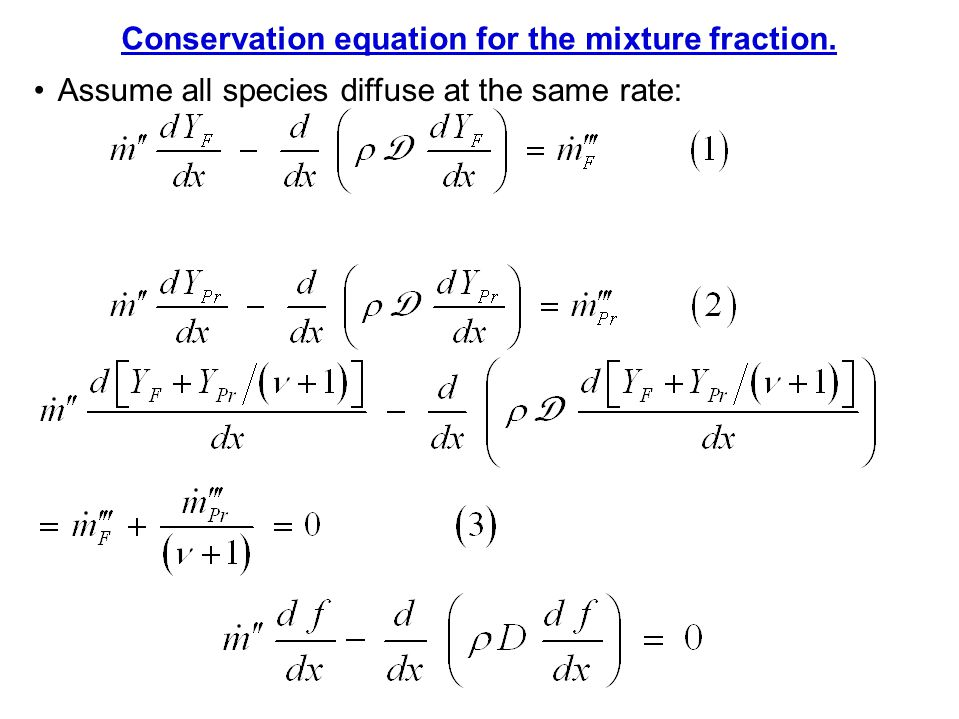 Assume all species diffuse at the same rate: Conservation equation for the mixture fraction.