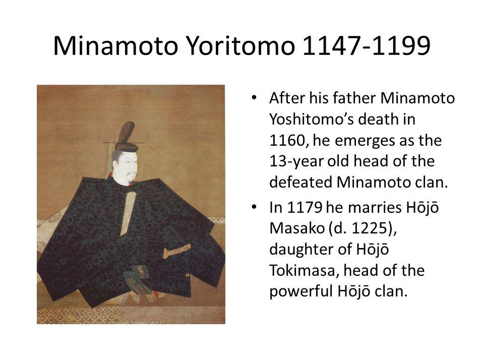 Minamoto Yoritomo 1147-1199 After his father Minamoto Yoshitomo's death in 1160, he emerges as the 13-year old head of the defeated Minamoto clan.