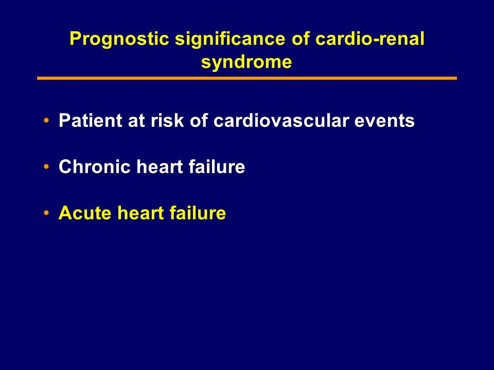 Prognostic significance of cardio-renal syndrome Patient at risk of cardiovascular eventsPatient at risk of cardiovascular events Chronic heart failureChronic heart failure Acute heart failureAcute heart failure