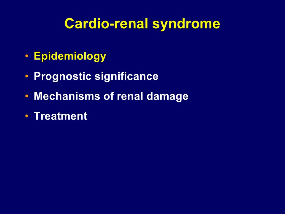 Cardio-renal syndrome Epidemiology Prognostic significance Mechanisms of renal damage Treatment