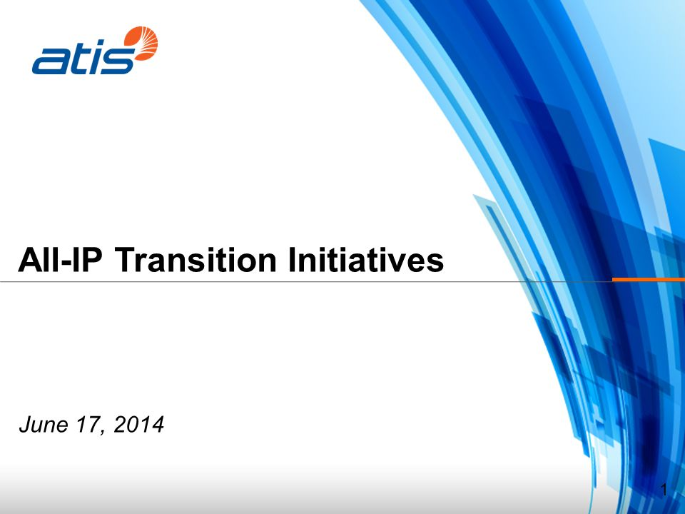 All-IP Transition Initiatives June 17, 2014 1