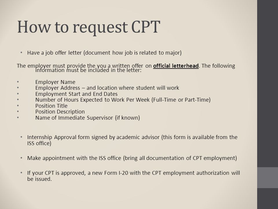 How to request CPT Have a job offer letter (document how job is related to major) The employer must provide the you a written offer on official letter