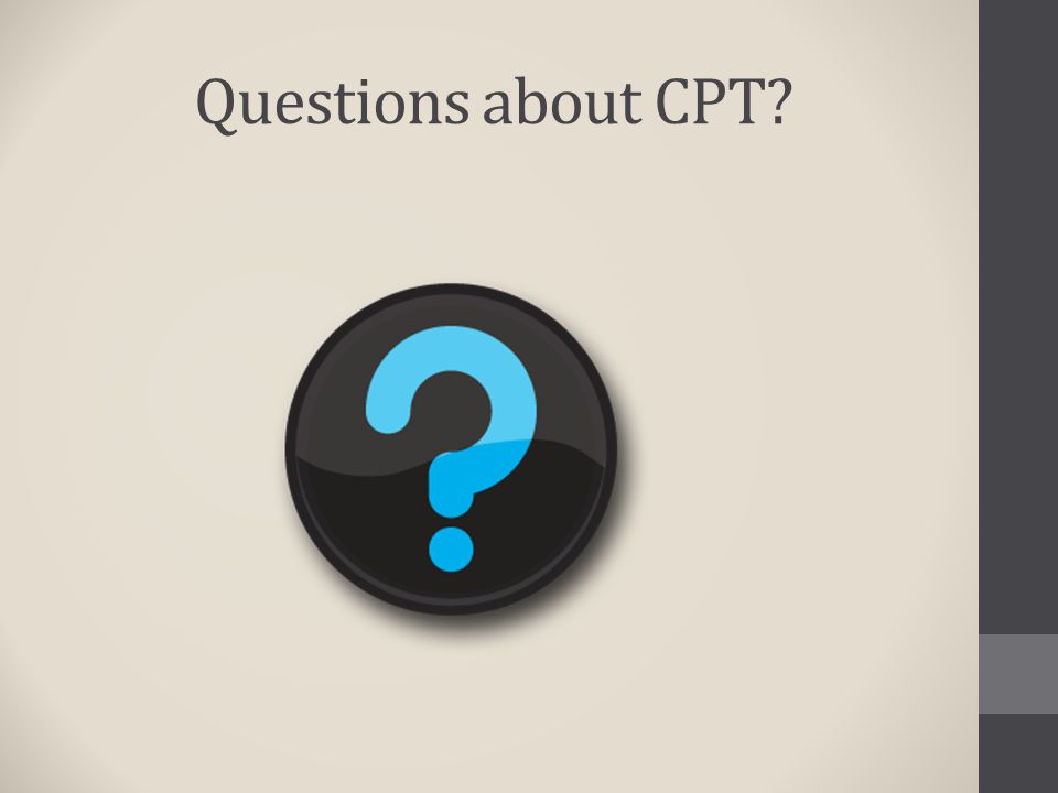 Questions about CPT?
