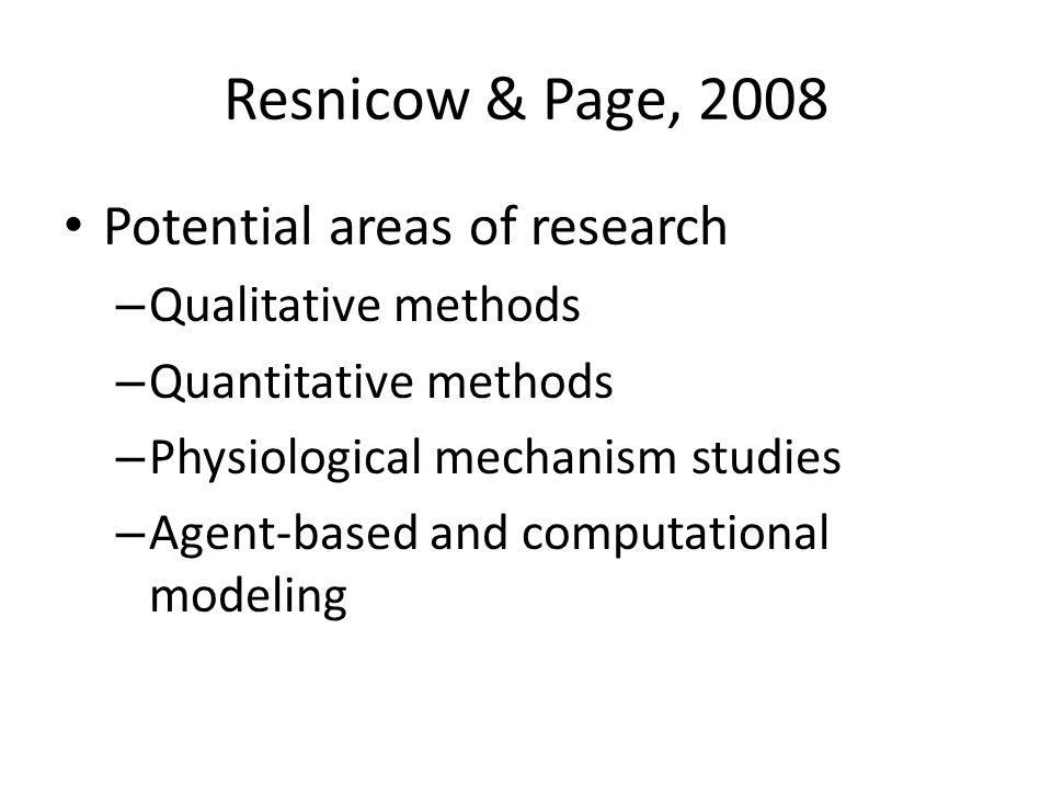 Resnicow & Page, 2008 Potential areas of research – Qualitative methods – Quantitative methods – Physiological mechanism studies – Agent-based and computational modeling
