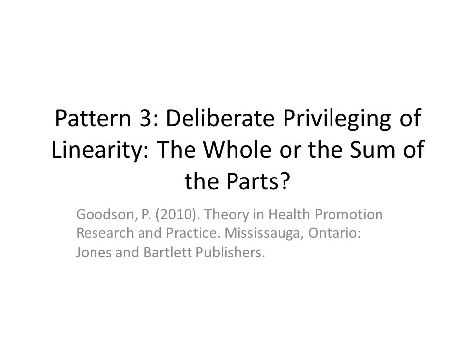 Pattern 3: Deliberate Privileging of Linearity: The Whole or the Sum of the Parts.