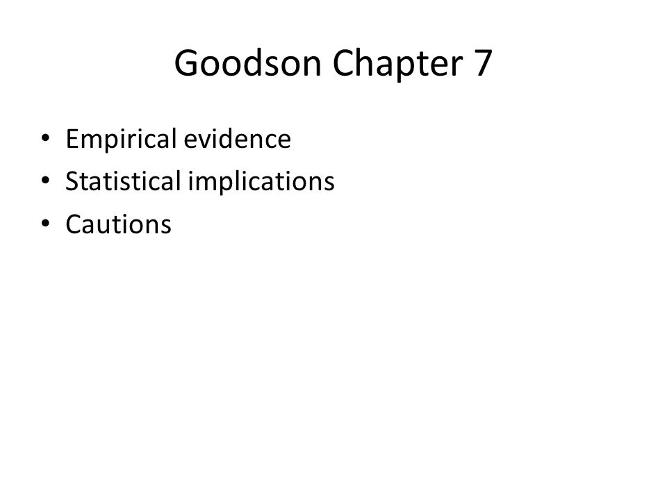 Goodson Chapter 7 Empirical evidence Statistical implications Cautions