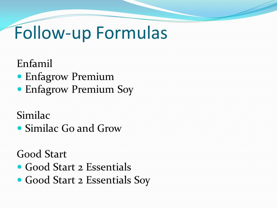 Follow-up Formulas Enfamil Enfagrow Premium Enfagrow Premium Soy Similac Similac Go and Grow Good Start Good Start 2 Essentials Good Start 2 Essential