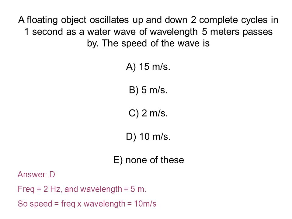 A floating object oscillates up and down 2 complete cycles in 1 second as a water wave of wavelength 5 meters passes by.