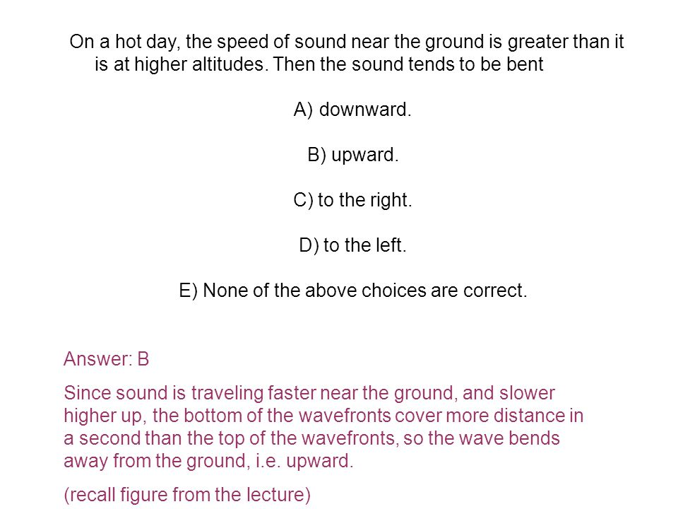 On a hot day, the speed of sound near the ground is greater than it is at higher altitudes.