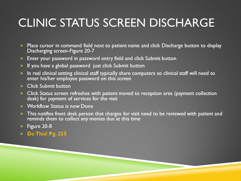 CLINIC STATUS SCREEN DISCHARGE  Place cursor in command field next to patient name and click Discharge button to display Discharging screen-Figure 20