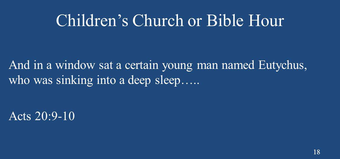 Children's Church or Bible Hour And in a window sat a certain young man named Eutychus, who was sinking into a deep sleep….. Acts 20:9-10 18