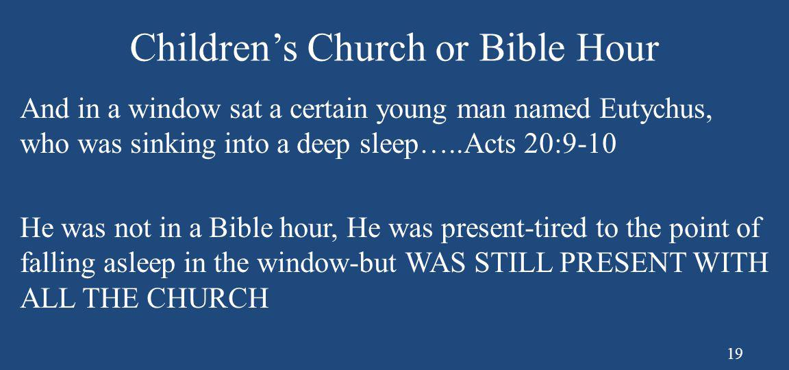 Children's Church or Bible Hour And in a window sat a certain young man named Eutychus, who was sinking into a deep sleep…..Acts 20:9-10 He was not in