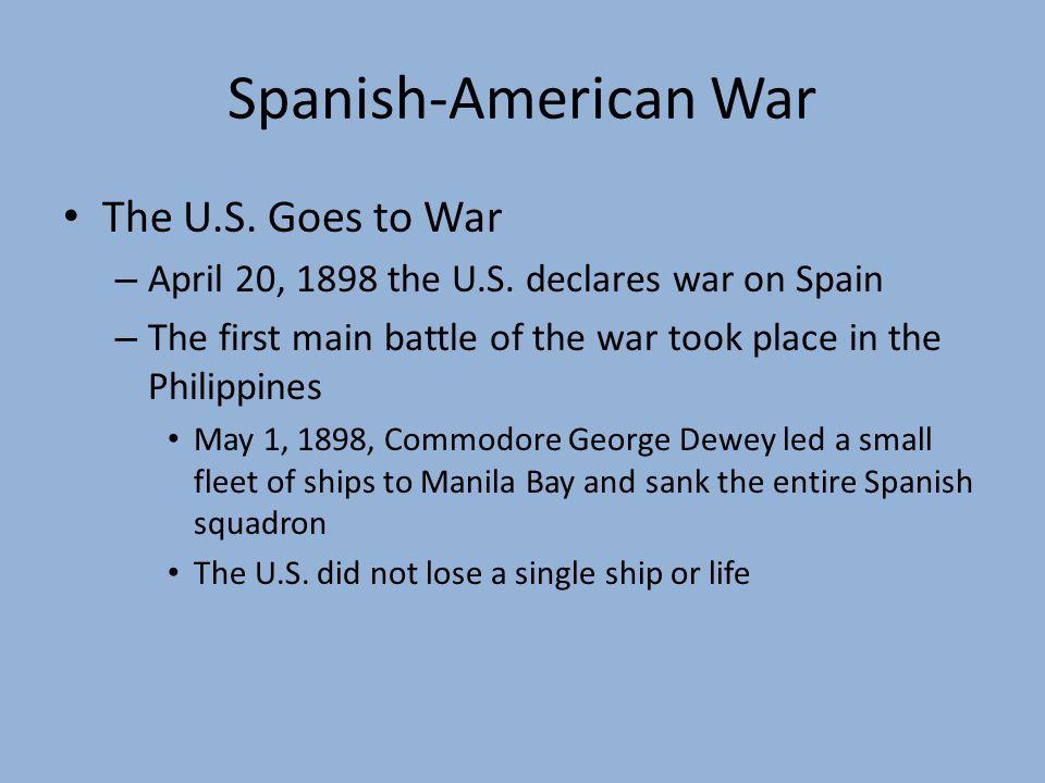 Spanish-American War The U.S.Goes to War – April 20, 1898 the U.S.