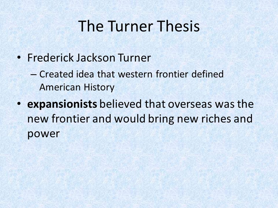 the turner thesis and the role of the frontier in american history Frederick jackson turner (november 14 his the frontier in american history some criticized turner's frontier thesis and the theme of american exceptionalism.