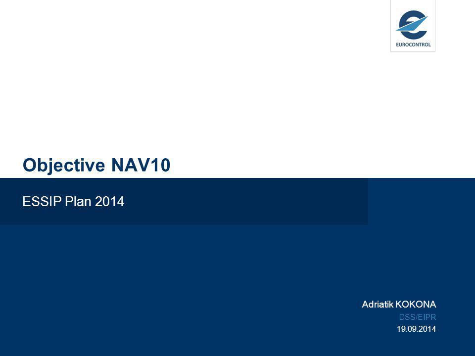 Objective NAV10 ESSIP Plan 2014 Adriatik KOKONA DSS/EIPR 19.09.2014