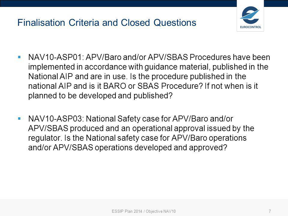 ESSIP Plan 2014 / Objective NAV107 Finalisation Criteria and Closed Questions  NAV10-ASP01: APV/Baro and/or APV/SBAS Procedures have been implemented