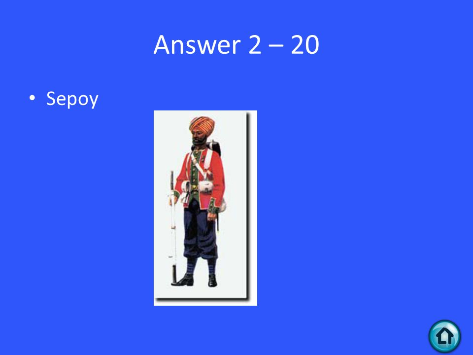 Answer 2 – 20 Sepoy