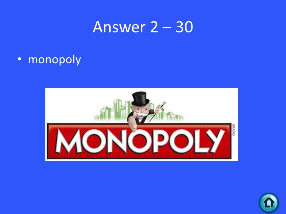 Answer 2 – 30 monopoly