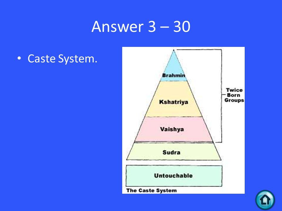Answer 3 – 30 Caste System.