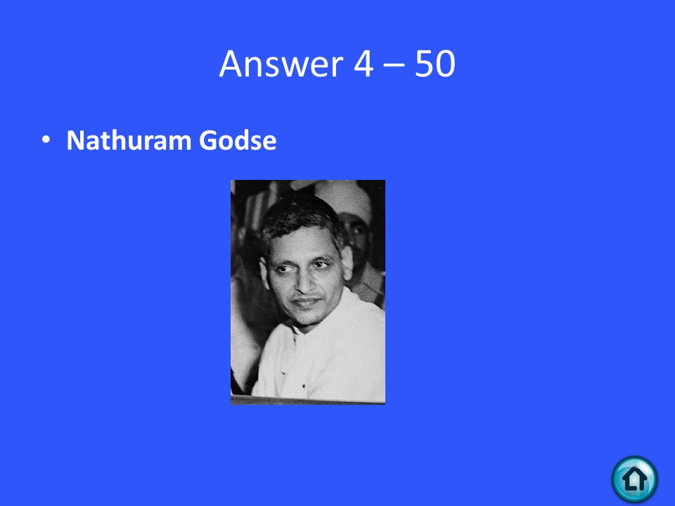 Answer 4 – 50 Nathuram Godse