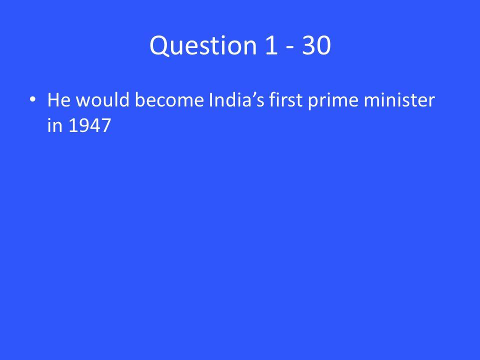 Answer 1 – 30 Jawaharlal Nehru
