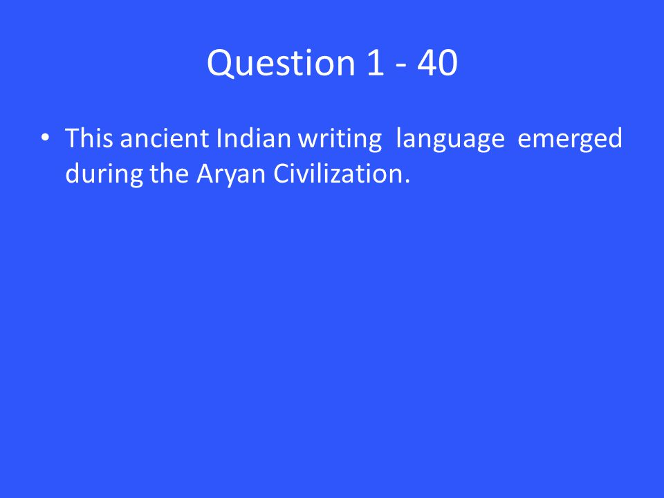 Question 1 - 40 This ancient Indian writing language emerged during the Aryan Civilization.