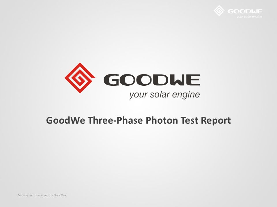 © copy right reserved by GoodWe GoodWe Three-Phase Photon Test Report